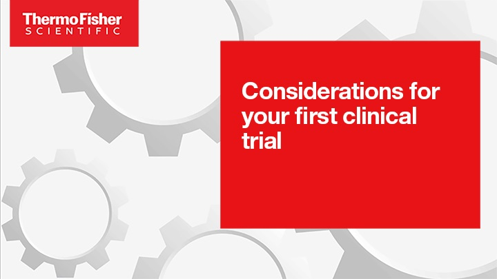 Considerations for your first clinical trial