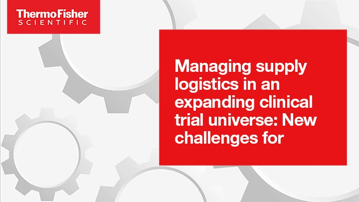 Managing supply logistics in an expanding clinical trial universe: New challenges for global clinical trials