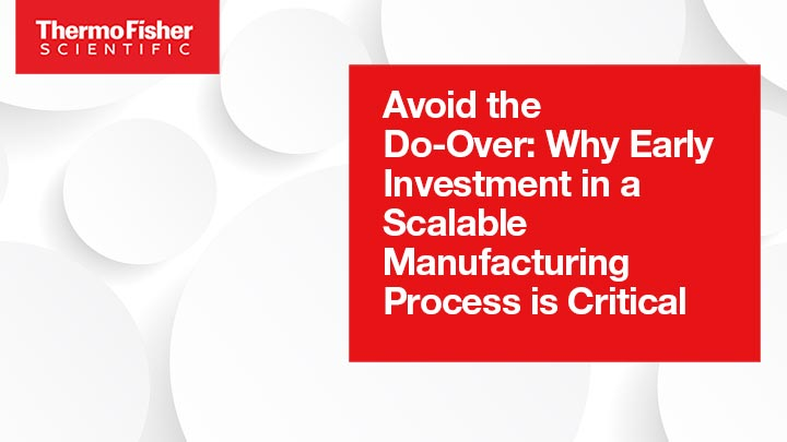 Avoid the Do-Over: Why Early Investment in a Scalable Manufacturing Process Is Critical